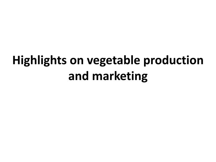 highlights on vegetable production and marketing n.