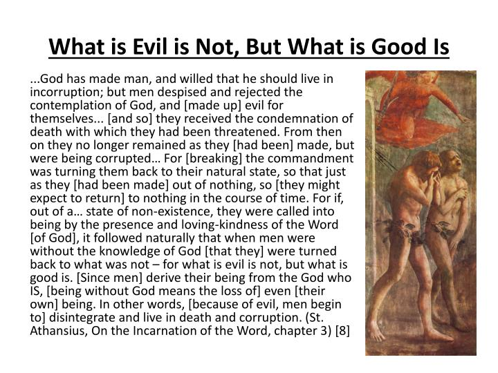 What is Evil is Not, But What is Good
