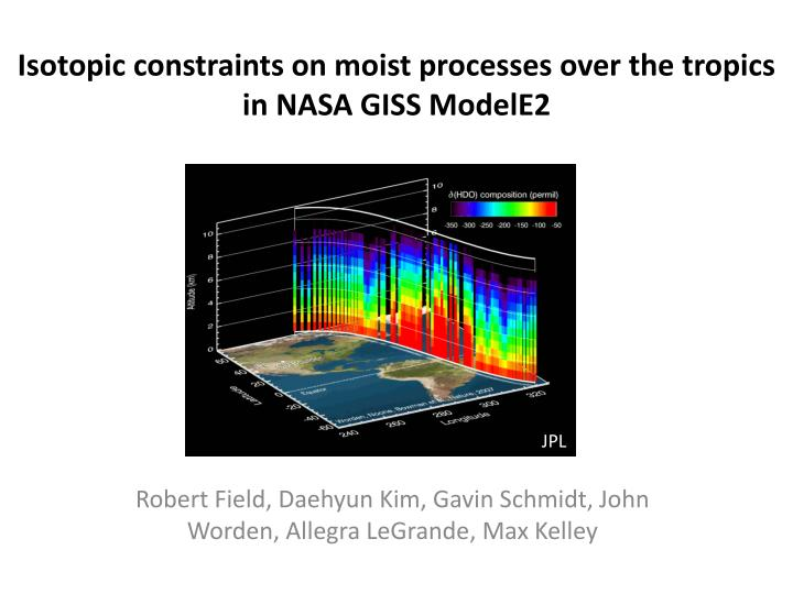 isotopic constraints on moist processes over the tropics in nasa giss modele2 n.