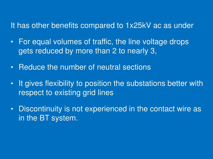 It has other benefits compared to 1x25kV ac as under