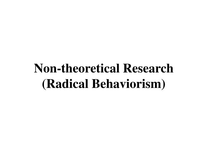 non theoretical research radical behaviorism n.