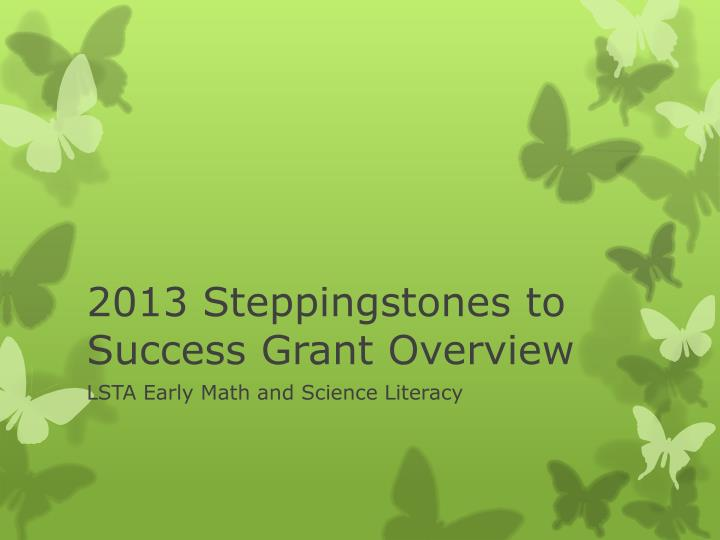 2013 steppingstones to success grant overview n.