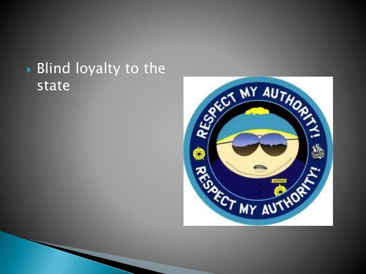 Blind loyalty to the state