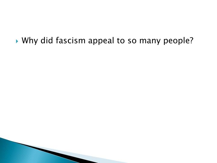 Why did fascism appeal to so many people?