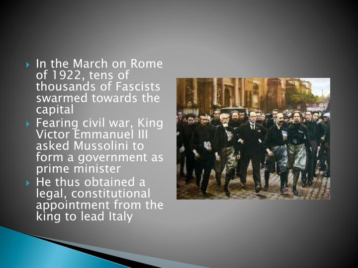 In the March on Rome of 1922, tens of thousands of Fascists swarmed towards the capital