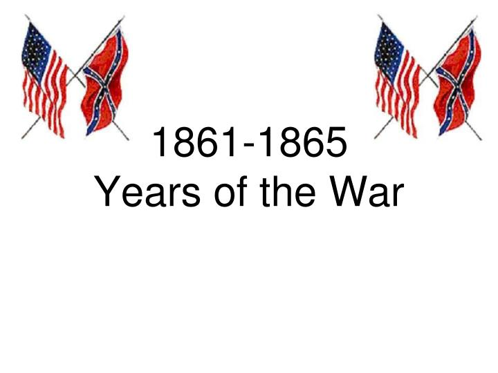 1861 1865 years of the war n.