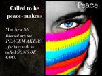 called to be peace makers
