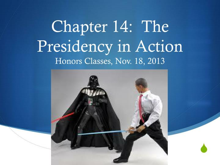 chapter 14 the presidency in action honors classes nov 18 2013 n.