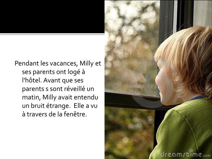 Pendant les vacances, Milly et ses parents ont logé à l'hôtel. Avant que ses parents