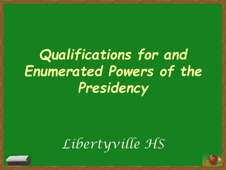 qualifications for and enumerated powers of the presidency n.