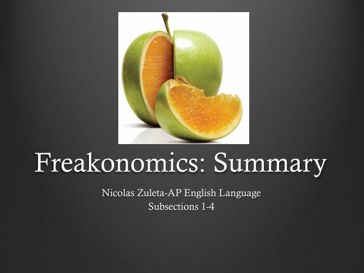 freakonomics summary Steven d levitt & stephen j dubner's freakonomics plot summary learn more about freakonomics with a detailed plot summary and plot diagram.