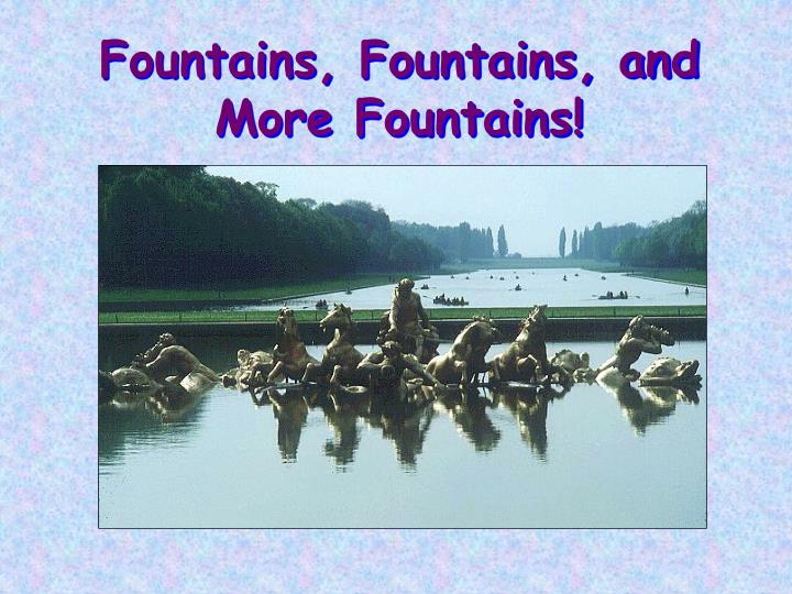 Fountains, Fountains, and More Fountains!