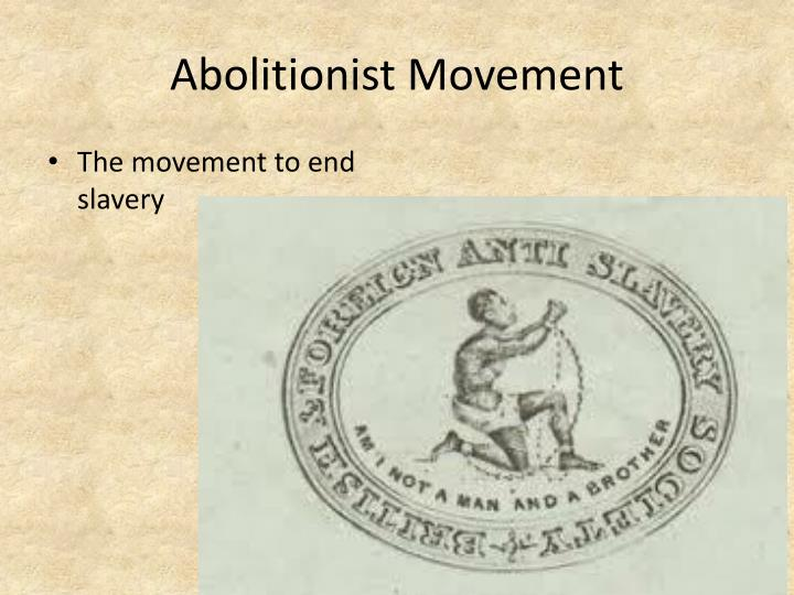 abolitionist movement essay The first, popularized during the nineteenth century, tends to explain abolition in terms of a moral or humanitarian movement the second, which can be traced back to the publication of eric williams's book capitalism and slavery, in 1944, places much greater emphasis on economic factors.