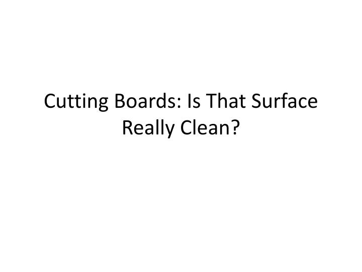 cutting boards is that surface really clean n.