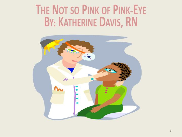 the not so pink of pink eye by katherine davis rn n.