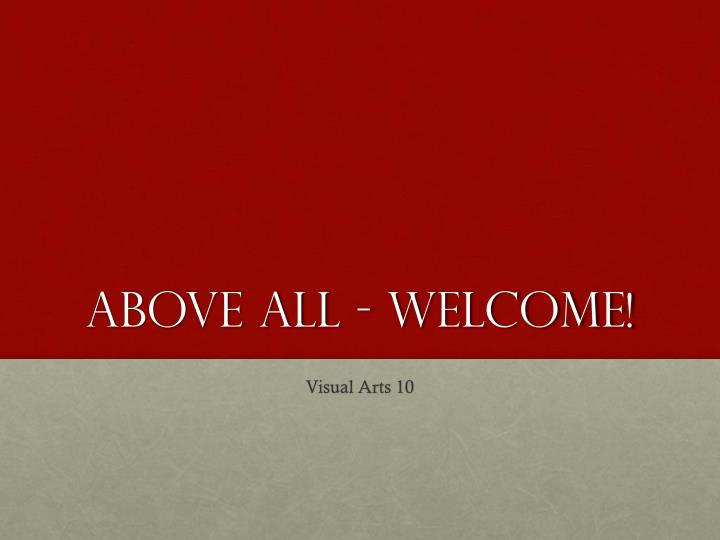 Above all - Welcome