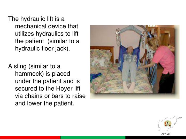 The hydraulic lift is a mechanical device that utilizes hydraulics to lift the patient  (similar to a hydraulic floor jack).