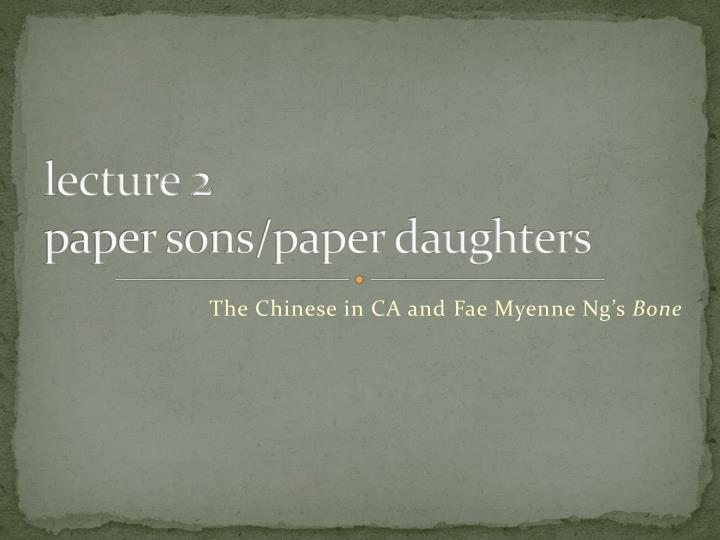 l ecture 2 paper sons paper daughters n.