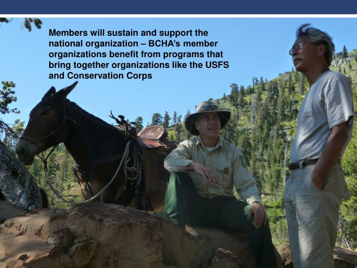 Members will sustain and support the national organization – BCHA's member organizations benefit from programs that bring together organizations like the USFS and Conservation Corps