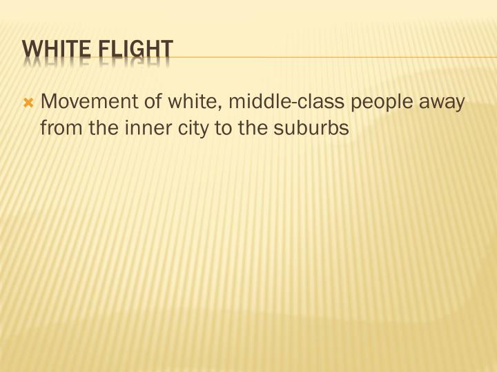 Movement of white, middle-class people away from the inner city to the suburbs