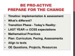 be pro active prepare for the change