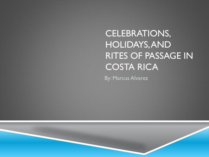 celebrations holidays and rites of passage in costa rica n.