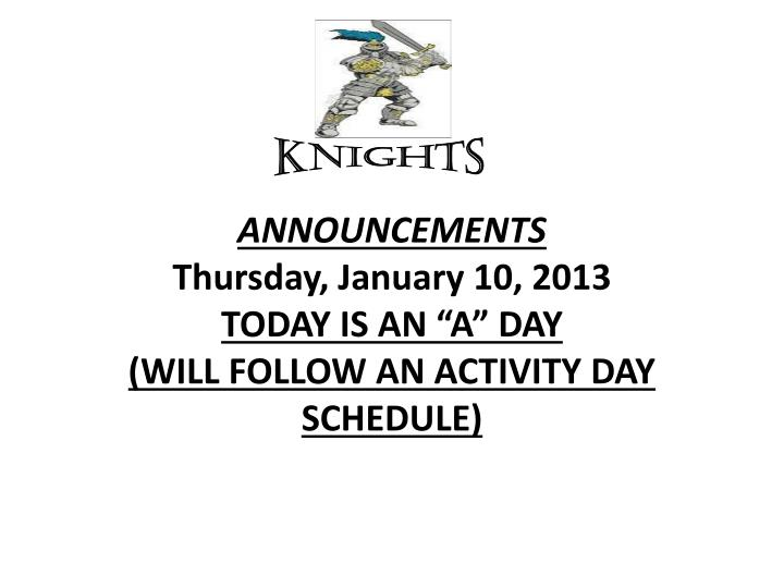announcements thursday january 10 2013 today is an a day will follow an activity day schedule n.