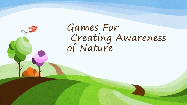 games for creating awareness of nature n.