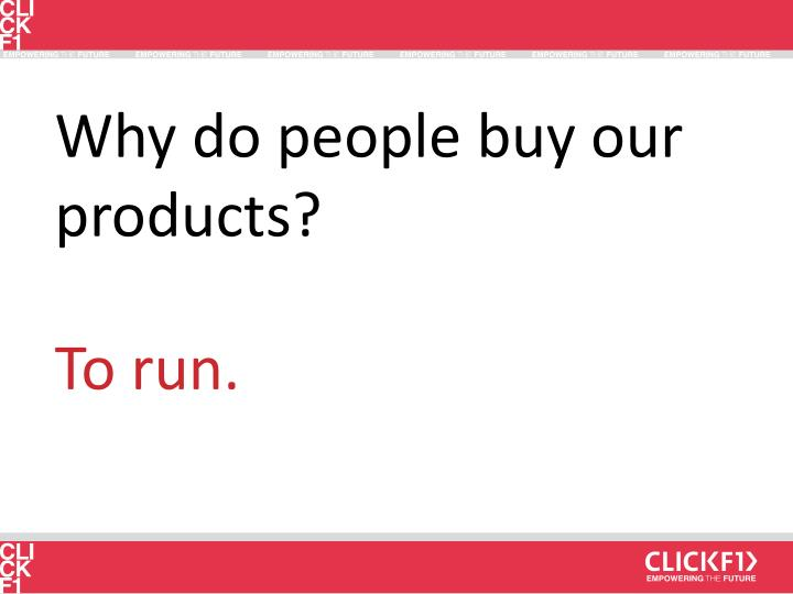 Why do people buy our products?