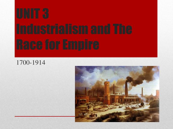 unit 3 industrialism and the race for empire n.