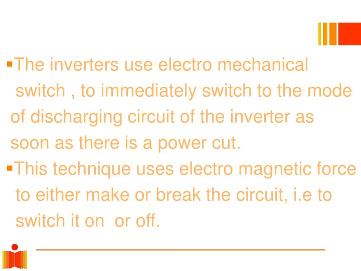 The inverters use electro mechanical
