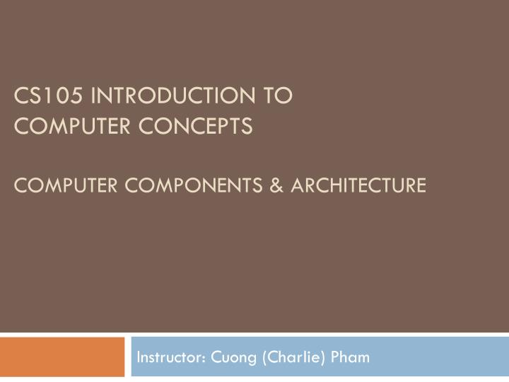 cs105 introduction to computer concepts computer components architecture n.