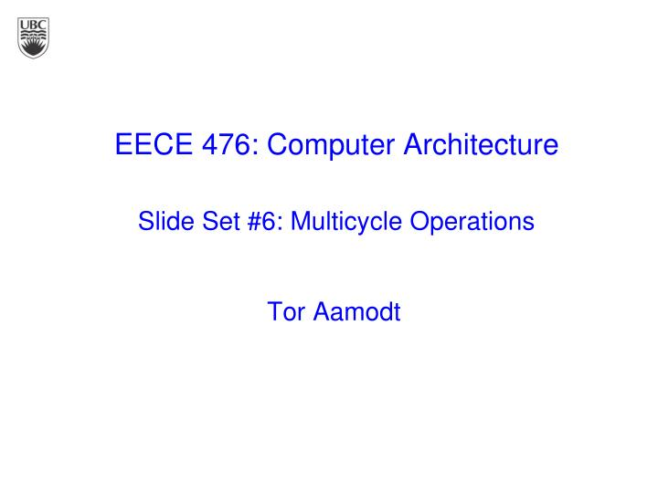 eece 476 computer architecture slide set 6 multicycle operations n.