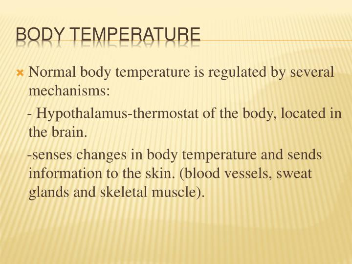 Normal body temperature is regulated by several mechanisms: