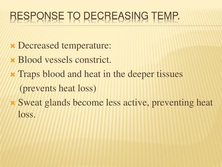 Decreased temperature: