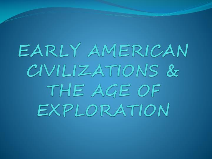 early american civilizations the age of exploration n.