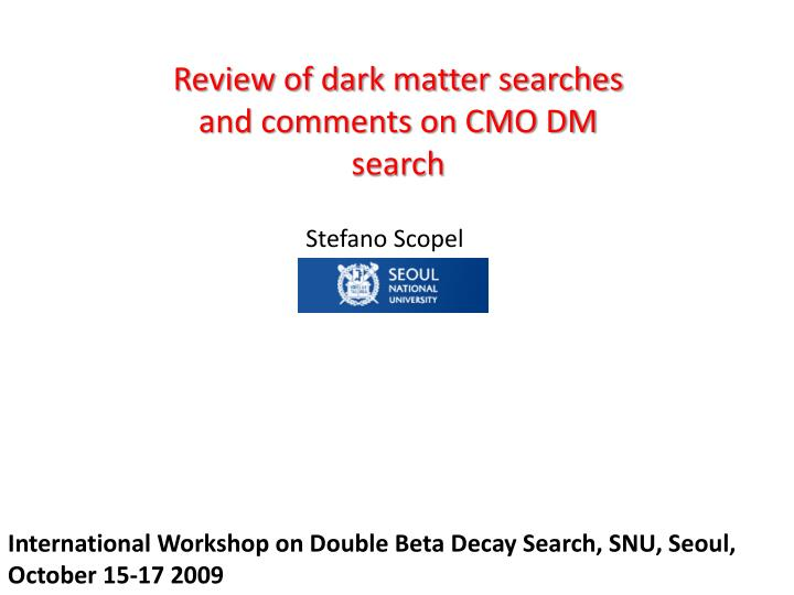 Review of dark matter searches and comments on CMO DM search