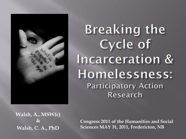 breaking the cycle of incarceration homelessness participatory action research n.