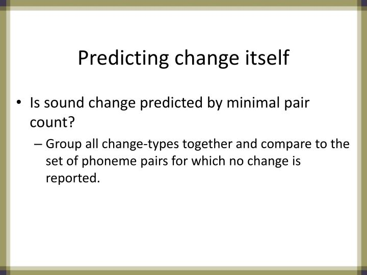 Predicting change itself