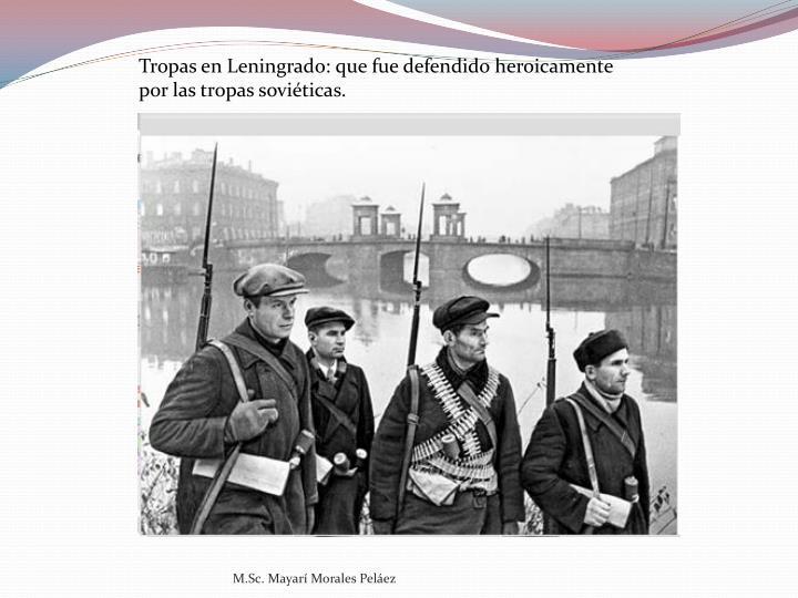 Tropas en Leningrado: que fue defendido heroicamente por las tropas soviéticas.