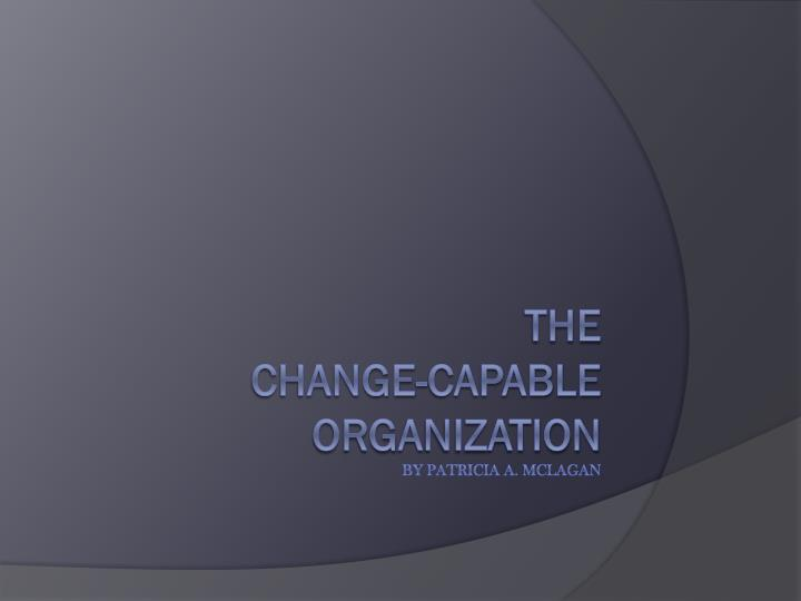 the change capable org a nization by patricia a mclagan n.