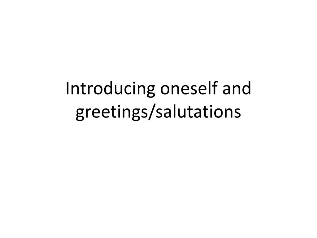 Ppt Introducing Oneself And Greetingssalutations Powerpoint