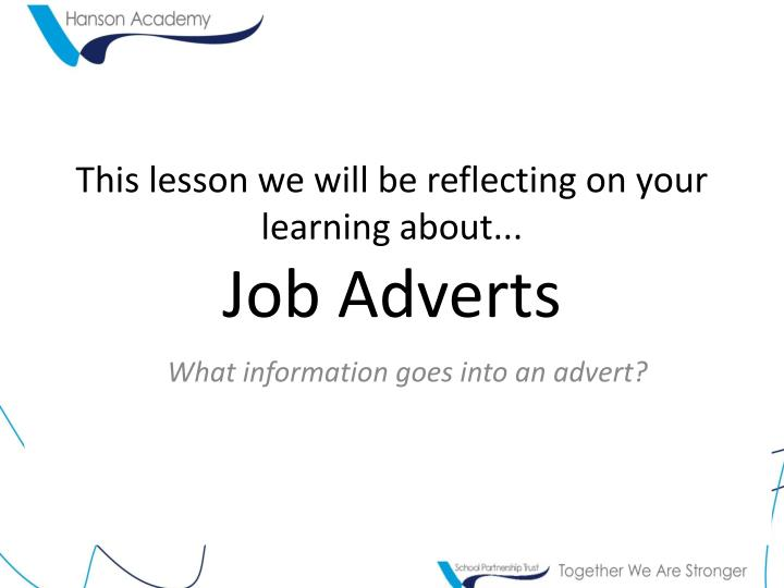 this lesson we will be reflecting on your learning about job adverts n.