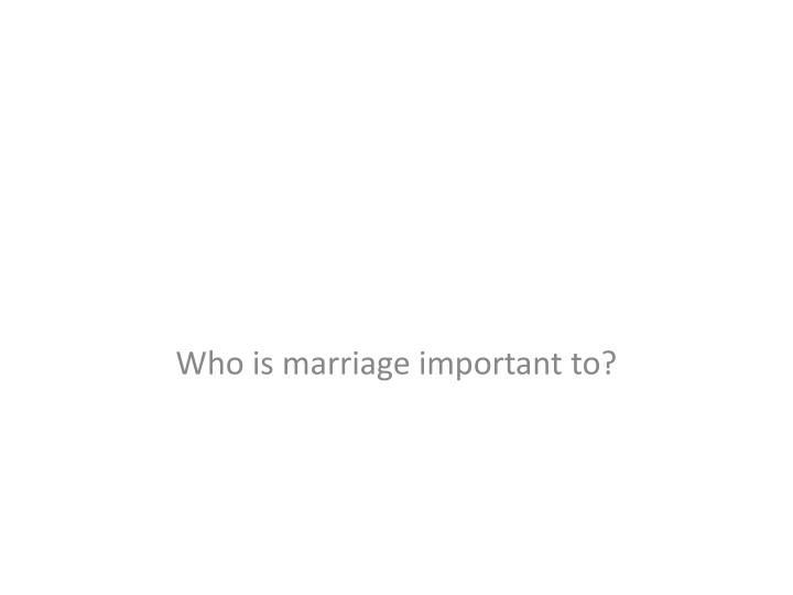 who is marriage important to n.