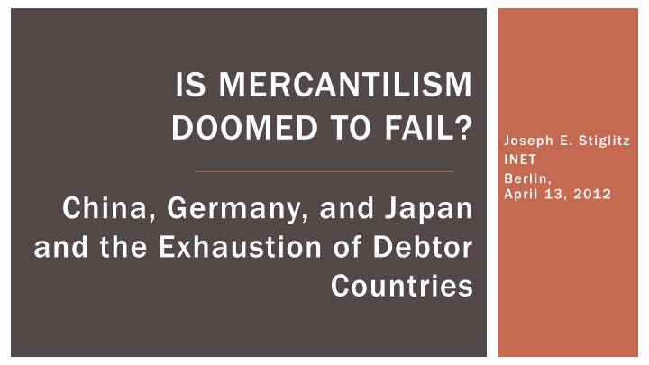 is mercantilism doomed to fail china germany and japan and the exhaustion of debtor countries n.