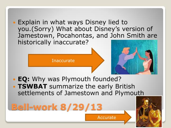 Explain in what ways Disney lied to you.(Sorry) What about Disney's version of Jamestown, Pocahontas, and John Smith are historically inaccurate?