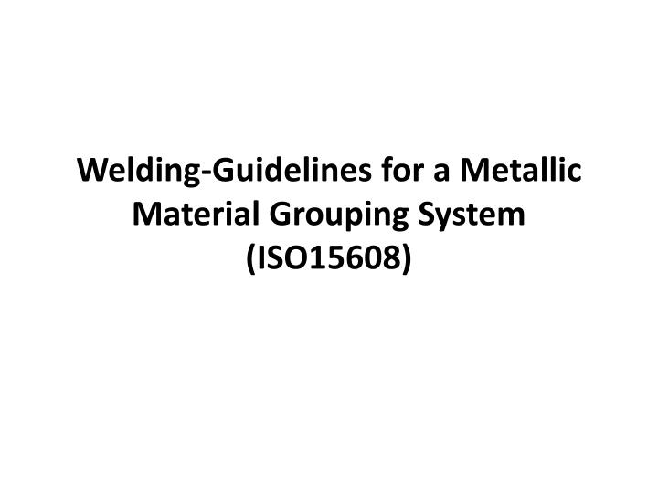 welding guidelines for a metallic material grouping system iso15608 n.