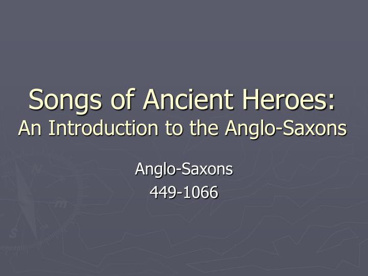 songs of ancient heroes an introduction to the anglo saxons n.