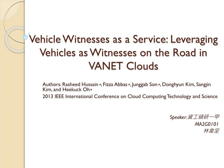 vehicle witnesses as a service leveraging vehicles as witnesses on the road in vanet clouds n.