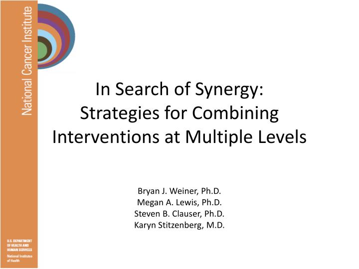in search of synergy strategies for combining interventions at multiple levels n.